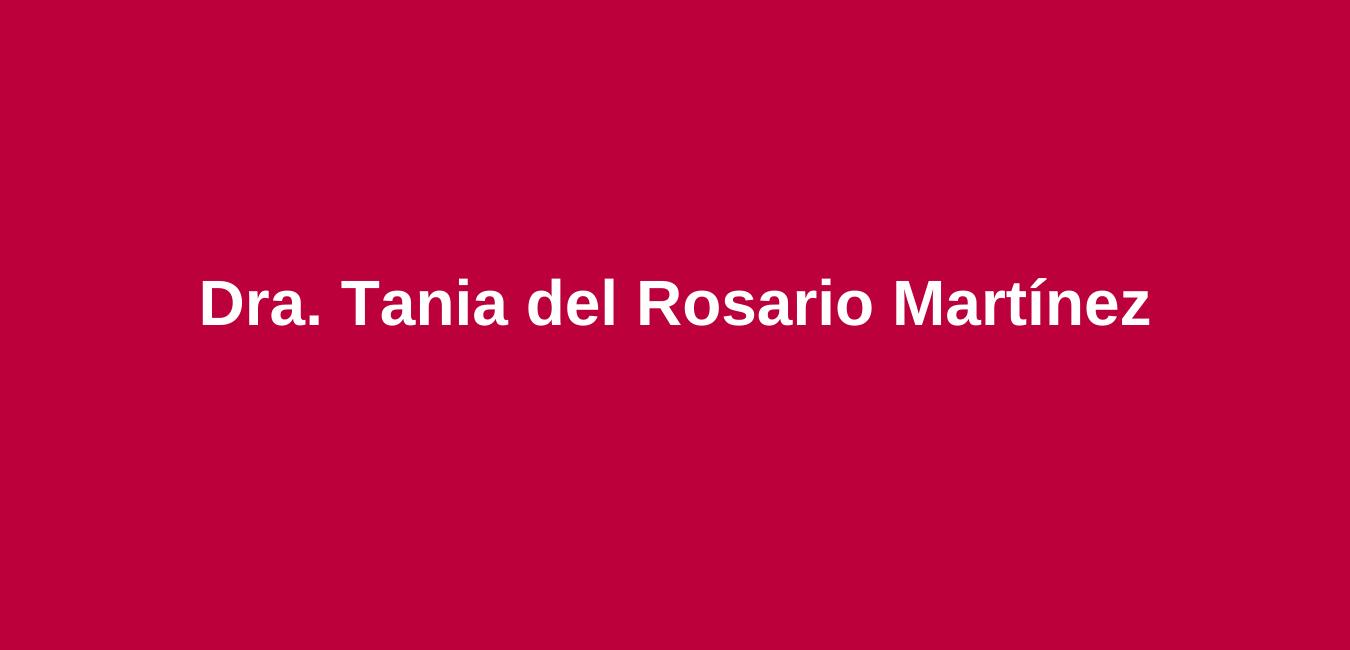 Dra. Tania del Rosario Martínez