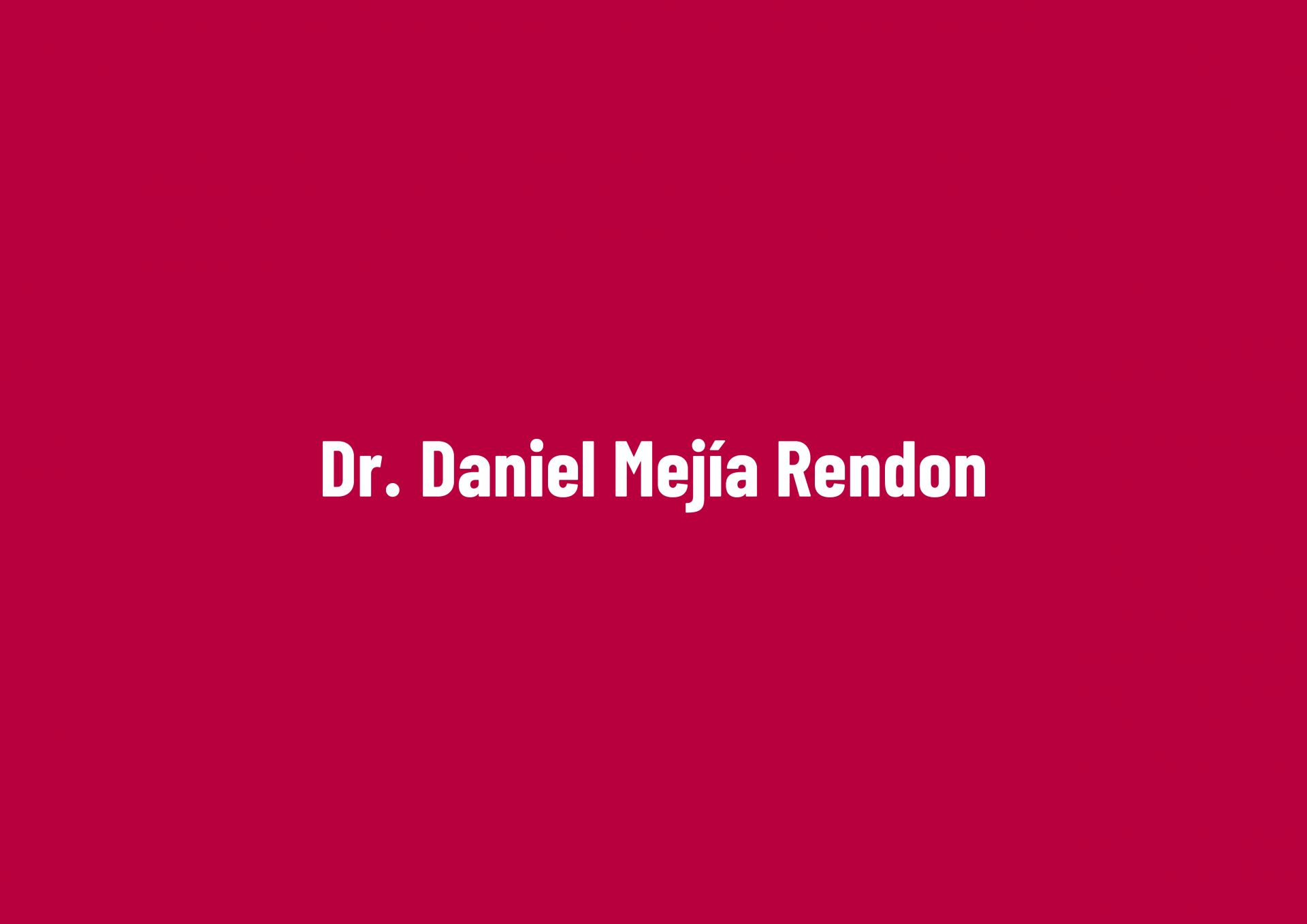Dr. Daniel Mejía Rendon