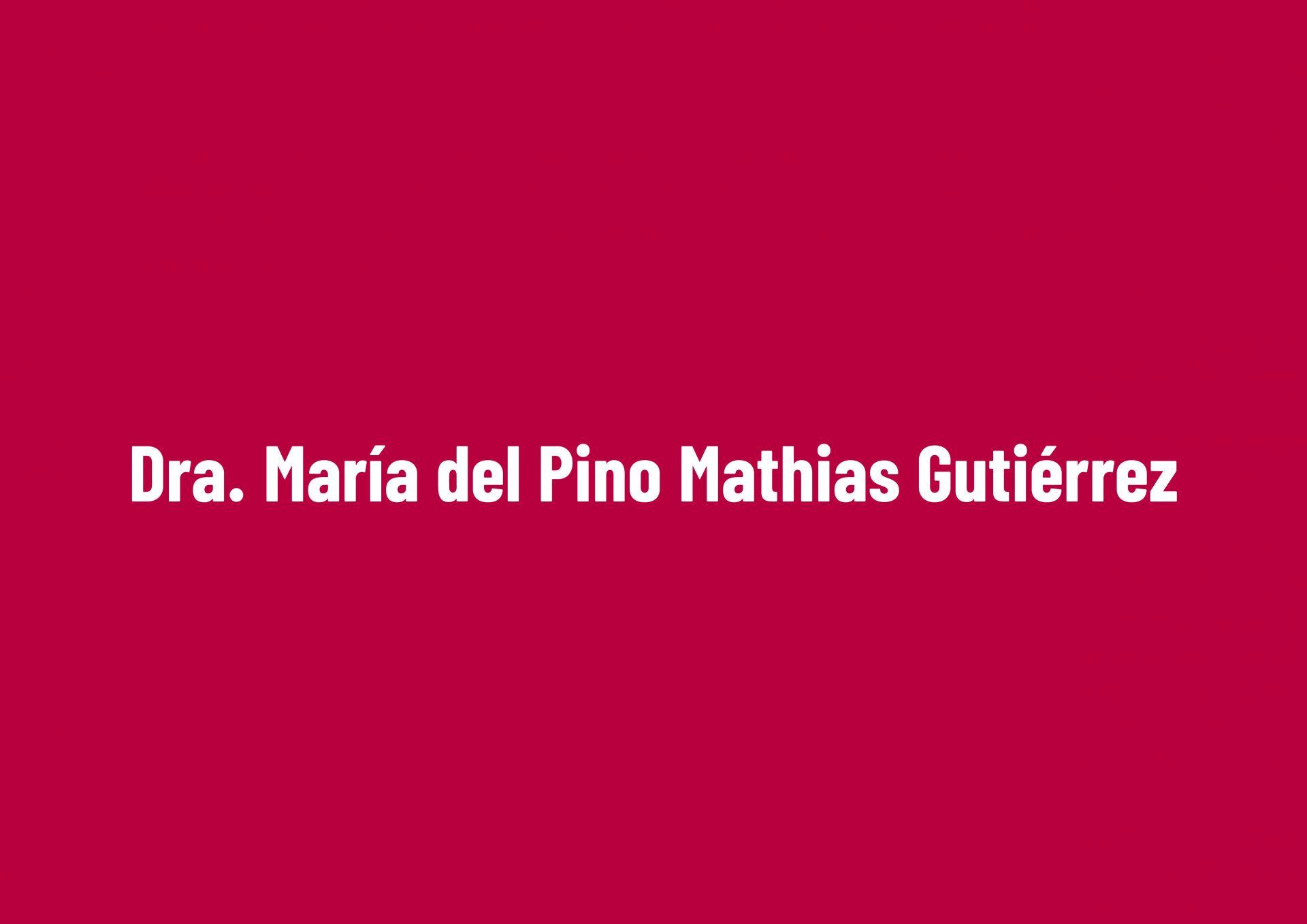 Dra. María del Pino Mathias Gutiérrez